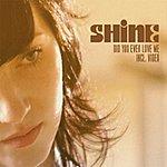 Shine Did You Ever Love Me