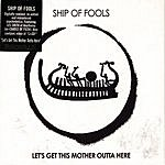 Ship Of Fools Let's Get This Mother Outta Here