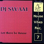 DJ Swam Let There Be House (Maxi-Single)