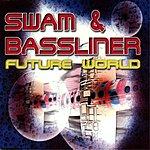 Swam & Bassliner Future World (Single)