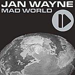 Jan Wayne Mad World