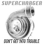 Supercharger Don't Get Into Trouble