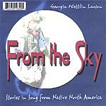 Georgia Wettlin-Larsen From The Sky; Stories In Song From Native North America