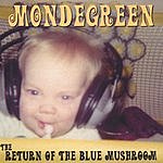 Mondegreen Return Of The Blue Mushroom