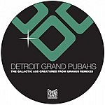 Detroit Grand Pubahs The Galactic Ass Creatures From Uranus Remixes