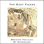 The Easy Tigers Breathe The Life Of Strangers