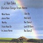 J Van Dyke Christian Songs From Home