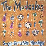 The Mudcakes Songs For Little Monkeys