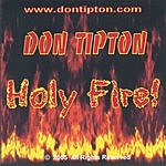 Don Tipton Holy Fire!