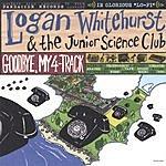 Logan Whitehurst & The Junior Science Club Good Bye, My 4-Track