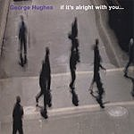 George Hughes If It's Alright With You...