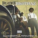 Bluez Brothaz Slaughterville Population: 4 (Parental Advisory)