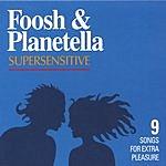 Foosh & Planetella Supersensitive