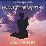 John W. Harden I Want To Be Worthy