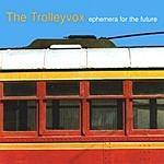 The Trolleyvox Ephemera For The Future