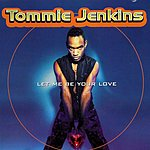 Tommie Jenkins Let Me Be Your Love