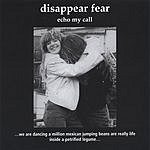 Disappear Fear Echo My Call