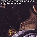 Tracy And The Plastics Culture For Pigeon