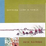 Dave Hickman Nothing Like A Train