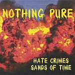 Nothing Pure Hate Crimes Sands Of Time