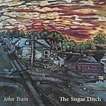 John Train The Sugar Ditch