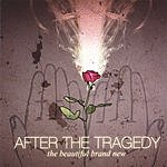 After The Tragedy The Beautiful Brand New