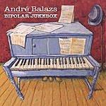 Andre Balazs Bipolar Jukebox