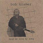 Bob Kramer Help Me Sing My Song