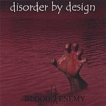 Disorder By Design Blood Enemy