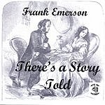 Frank Emerson There's A Story Told