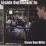 Steve Dan Mills Inside Out Lookin' In