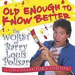 Barry Louis Polisar Old Enough To Know Better: The Worst Of Barry Louis Polisar