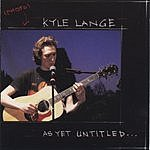 Kyle Lange As Yet Untitled...