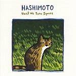 Hashimoto Until We Turn Square