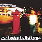 Trouveres A Shot In The Dark EP