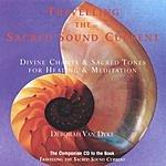 Deborah Van Dyke Travelling The Sacred Sound Current: Divine Chants & Sacred Tones For Healing & Meditation