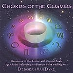 Deborah Van Dyke Chords Of The Cosmos: Harmonies Of The Zodiac With Crystal Bowls For Chakra Balancing, Meditation & The Healing Arts