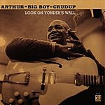 Arthur 'Big Boy' Crudup Look On Yonder's Wall