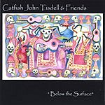 Catfish John Tisdell & Friends Below The Surface