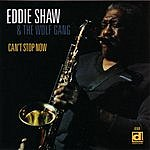 Eddie Shaw Can't Stop Now