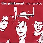 The Pinkmeat No Resolve