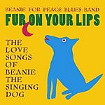 Beanie For Peace Blues Band Fur On Your Lips: The Love Songs Of Beanie The Singing Dog