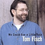 Tom Fisch We Could Use A Little Rain