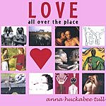 Anna Huckabee Tull Love All Over The Place