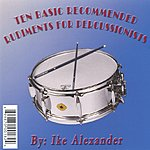 Ike Alexander Ten Basic Recommended Rudiments For Percussionists