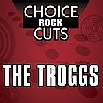 The Troggs Choice Rock Cuts