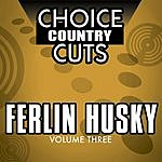 Ferlin Husky Choice Country Cuts, Vol.3