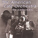 The American Cafe Orchestra The Early Years