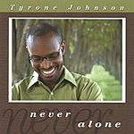 Tyrone Johnson Never Alone