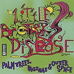 Little Brothers' Disease Palm Trees, Vaginas & Outer Space (Parental Advisory)